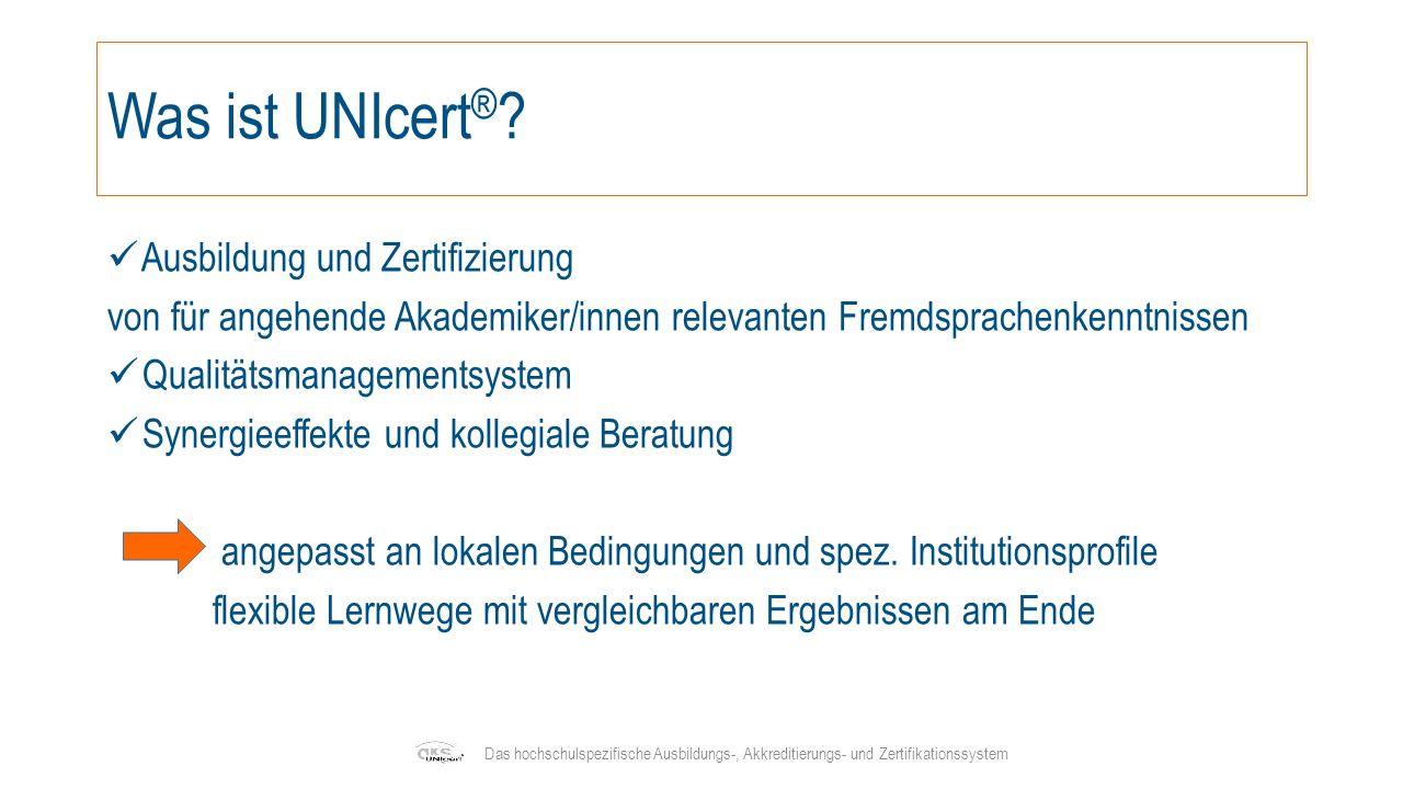 UNIcert ® -Verbund Das hochschulspezifische Ausbildungs-, Akkreditierungs- und Zertifikationssystem Über 50 Sprachlehreinrichtungen an Hochschulen unter der Trägerschaft des Arbeitskreises der Sprachenzentren e.V.