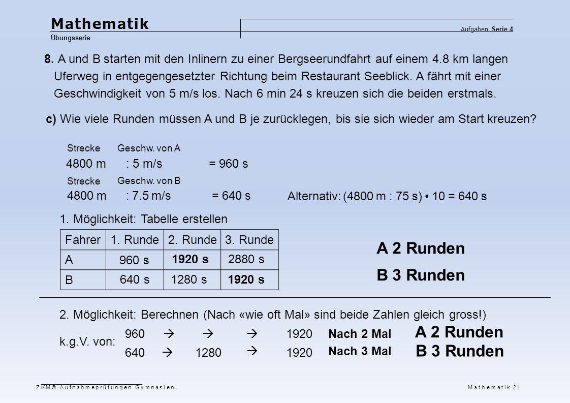 ZKM© Aufnahmeprüfungen Gymnasien, Mathematik 21 Mathematik Übungsserie Aufgaben Serie 4 8. A und B starten mit den Inlinern zu einer Bergseerundfahrt