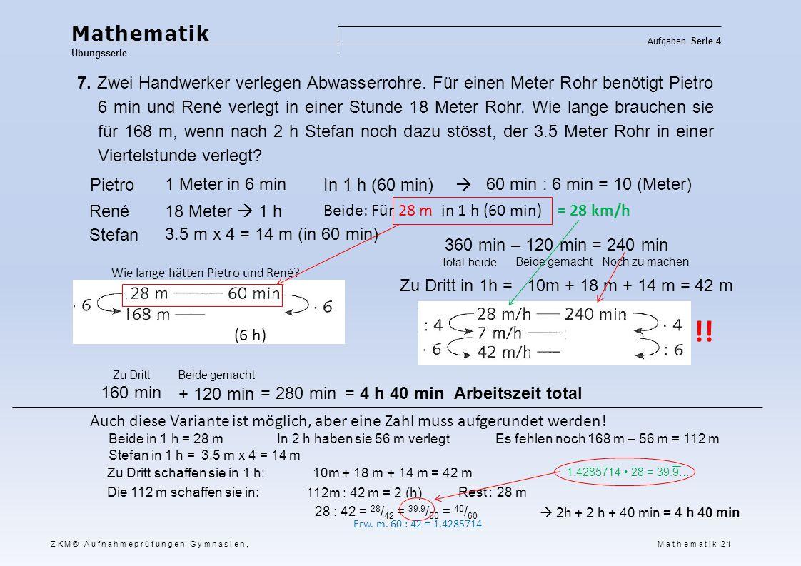 ZKM© Aufnahmeprüfungen Gymnasien, Mathematik 21 Mathematik Übungsserie Aufgaben Serie 4 7. Zwei Handwerker verlegen Abwasserrohre. Für einen Meter Roh