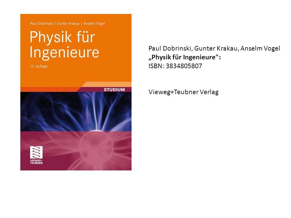 "Paul Dobrinski, Gunter Krakau, Anselm Vogel ""Physik für Ingenieure : ISBN: 3834805807 Vieweg+Teubner Verlag"