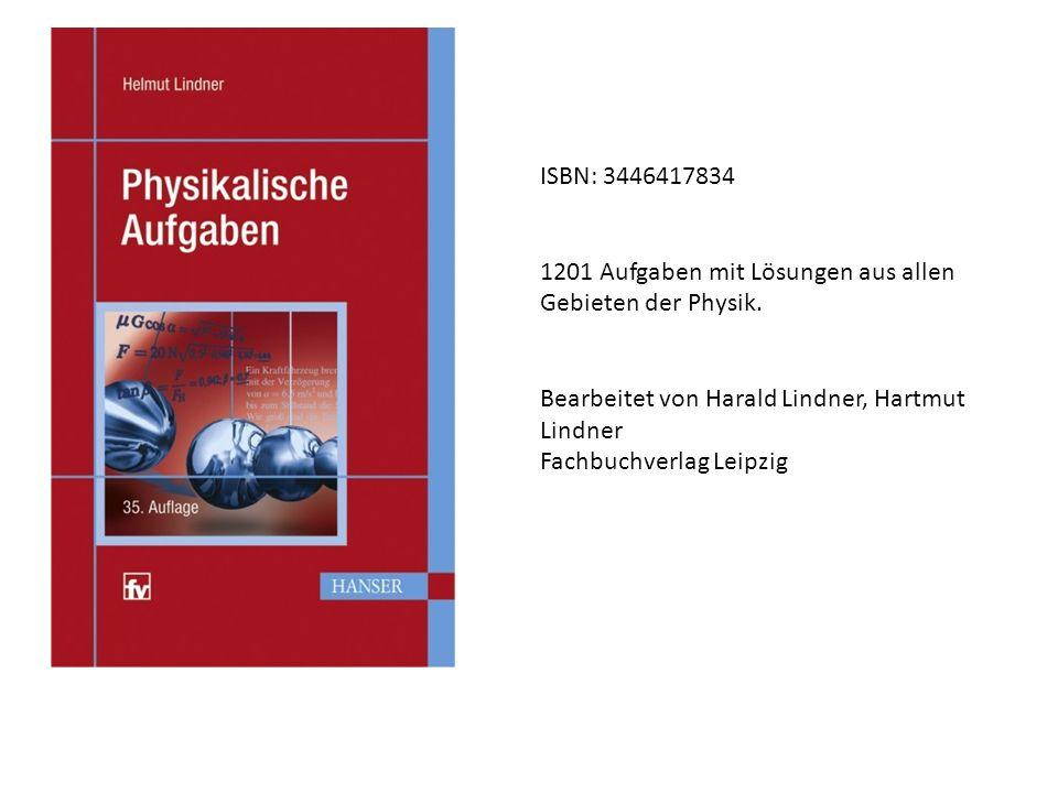 ISBN: 3446417834 1201 Aufgaben mit Lösungen aus allen Gebieten der Physik. Bearbeitet von Harald Lindner, Hartmut Lindner Fachbuchverlag Leipzig