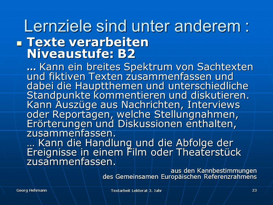Georg Hehmann Textarbeit Lektorat 3. Jahr 23 Lernziele sind unter anderem : Texte verarbeiten Niveaustufe: B2 Texte verarbeiten Niveaustufe: B2 … Kann