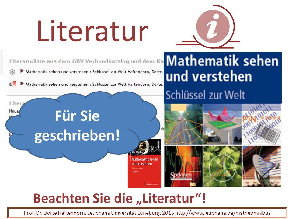 """Literatur Beachten Sie die """"Literatur""""! Prof. Dr. Dörte Haftendorn, Leuphana Universität Lüneburg, 2015 http://www.leuphana.de/matheomnibus Für Sie ge"""