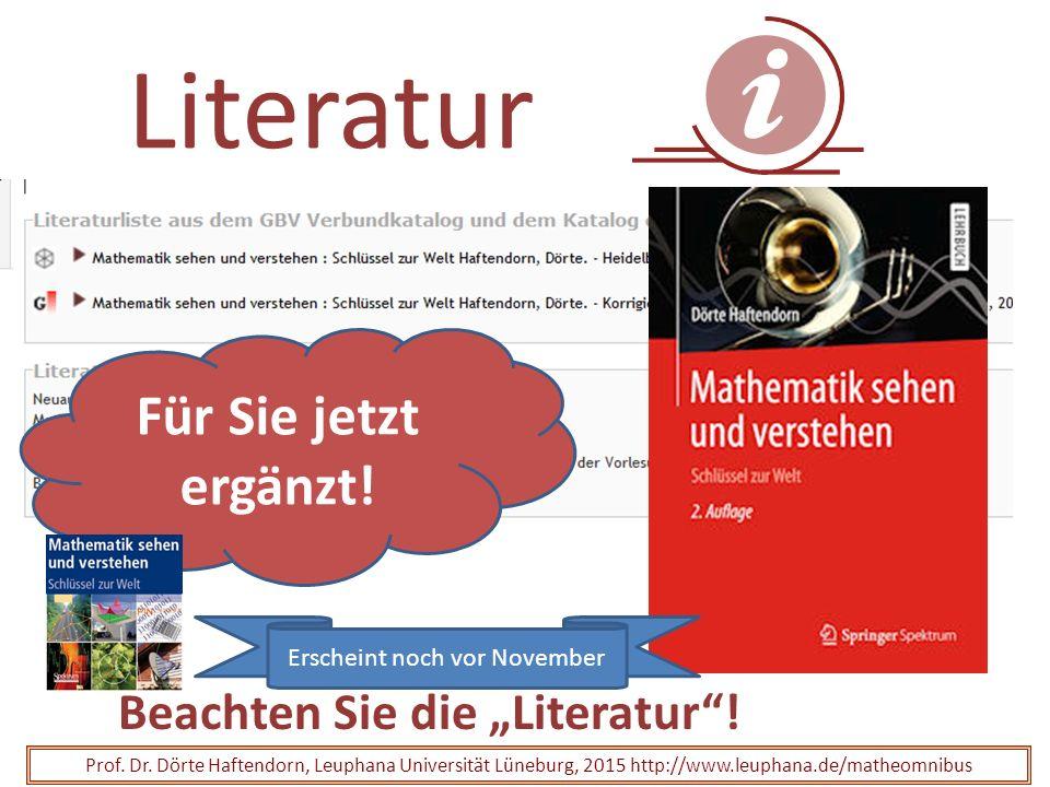 """Literatur Beachten Sie die """"Literatur""""! Prof. Dr. Dörte Haftendorn, Leuphana Universität Lüneburg, 2015 http://www.leuphana.de/matheomnibus Für Sie je"""