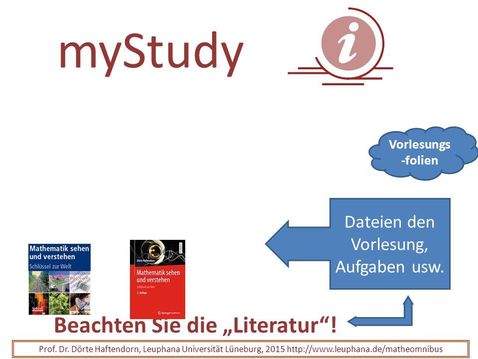"""myStudy Beachten Sie die """"Literatur""""! Prof. Dr. Dörte Haftendorn, Leuphana Universität Lüneburg, 2015 http://www.leuphana.de/matheomnibus Vorlesungs -"""