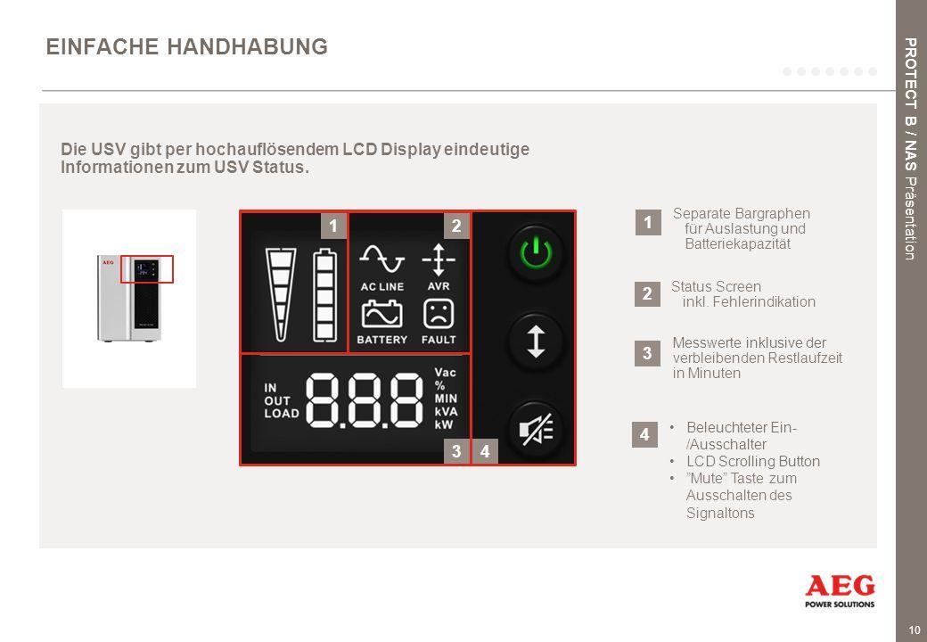10 EINFACHE HANDHABUNG Die USV gibt per hochauflösendem LCD Display eindeutige Informationen zum USV Status. Messwerte inklusive der verbleibenden Res