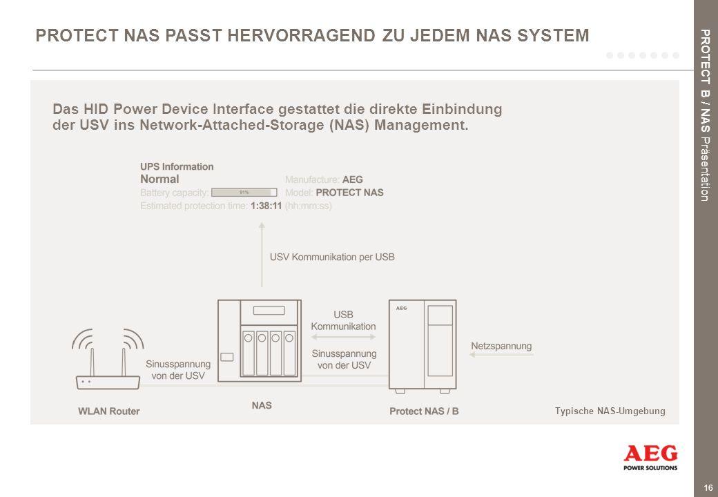 16 PROTECT NAS PASST HERVORRAGEND ZU JEDEM NAS SYSTEM Das HID Power Device Interface gestattet die direkte Einbindung der USV ins Network-Attached-Storage (NAS) Management.