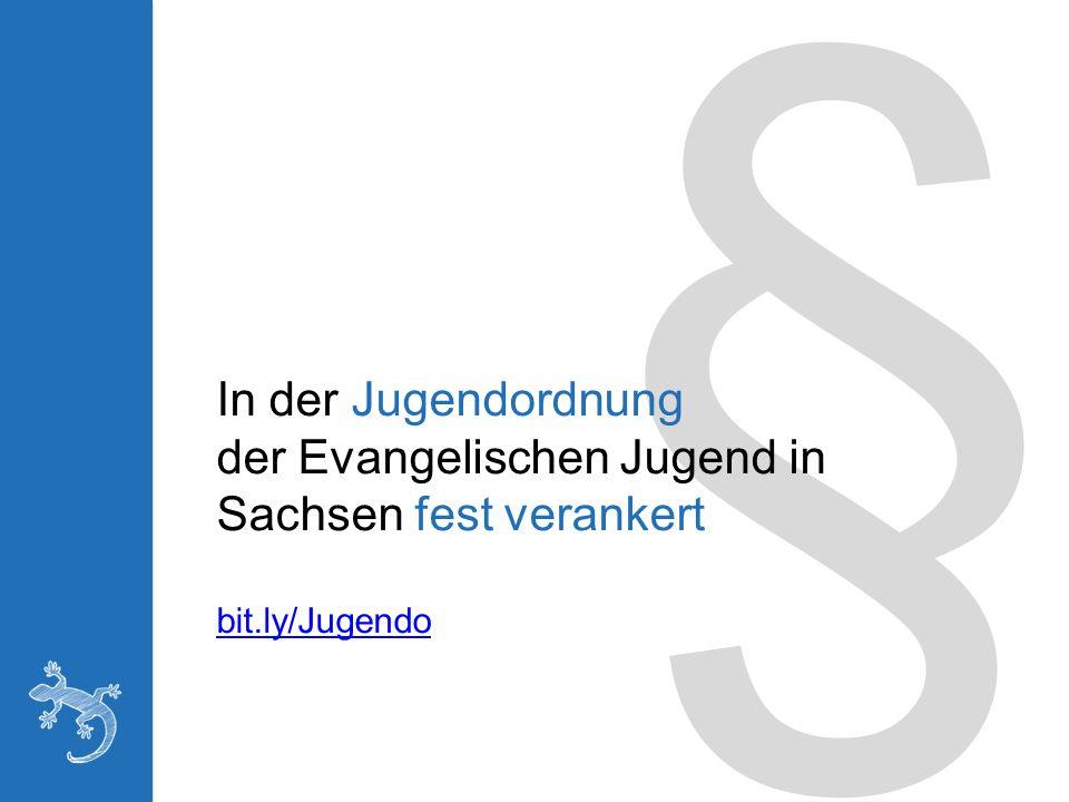 § In der Jugendordnung der Evangelischen Jugend in Sachsen fest verankert bit.ly/Jugendo