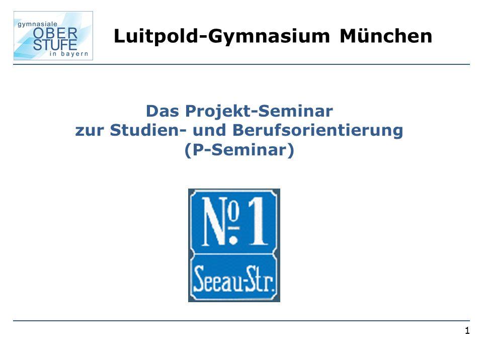 1 Das Projekt-Seminar zur Studien- und Berufsorientierung (P-Seminar) Luitpold-Gymnasium München