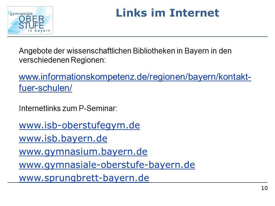 10 Links im Internet Angebote der wissenschaftlichen Bibliotheken in Bayern in den verschiedenen Regionen: www.informationskompetenz.de/regionen/bayer