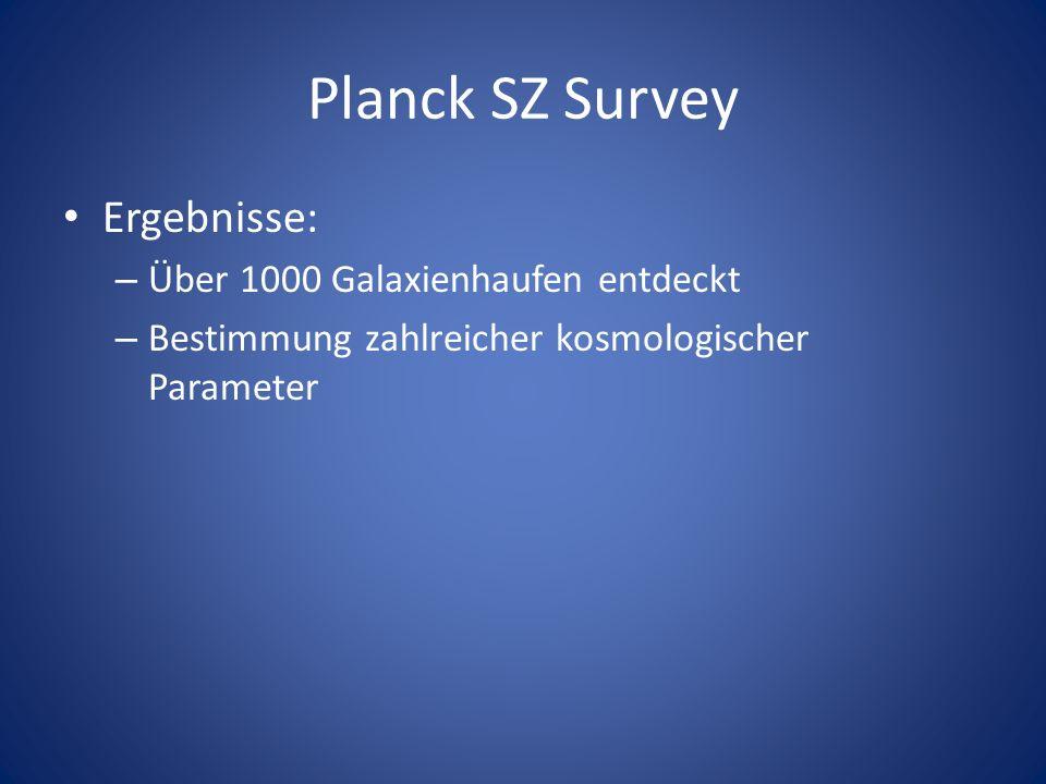 Planck SZ Survey Ergebnisse: – Über 1000 Galaxienhaufen entdeckt – Bestimmung zahlreicher kosmologischer Parameter