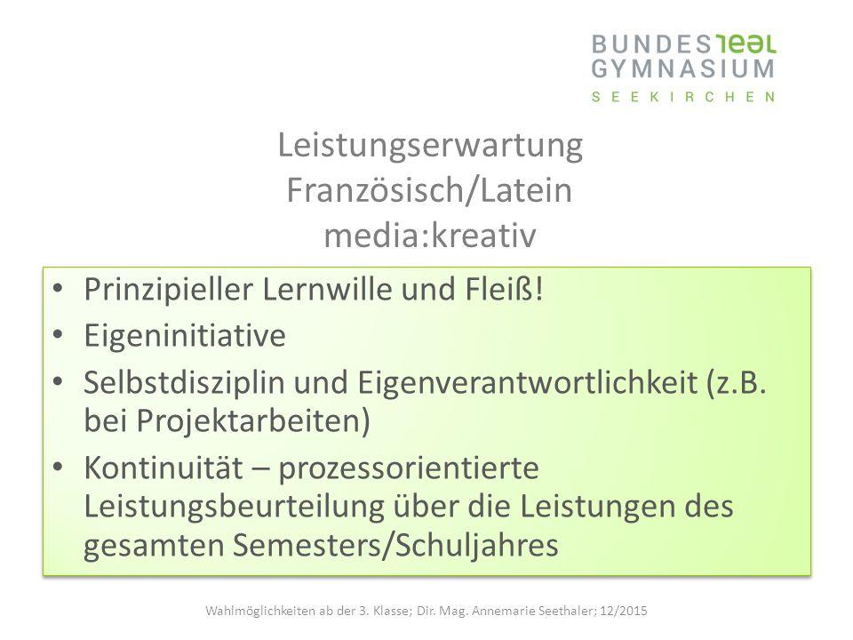 Leistungserwartung Französisch/Latein media:kreativ Prinzipieller Lernwille und Fleiß! Eigeninitiative Selbstdisziplin und Eigenverantwortlichkeit (z.
