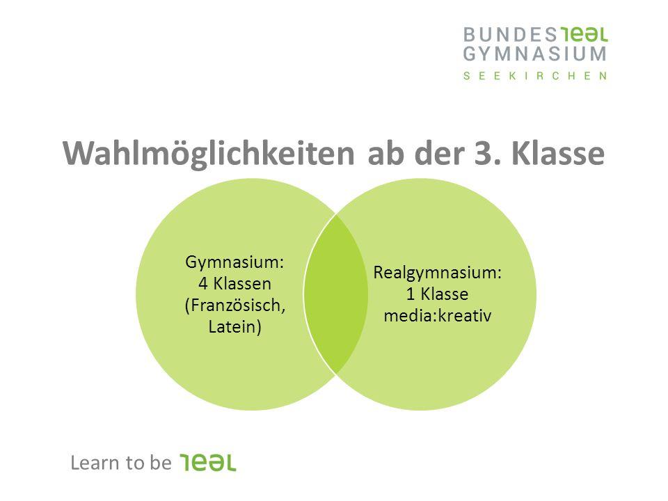 Wahlmöglichkeiten ab der 3. Klasse Gymnasium: 4 Klassen (Französisch, Latein) Realgymnasium: 1 Klasse media:kreativ Learn to be