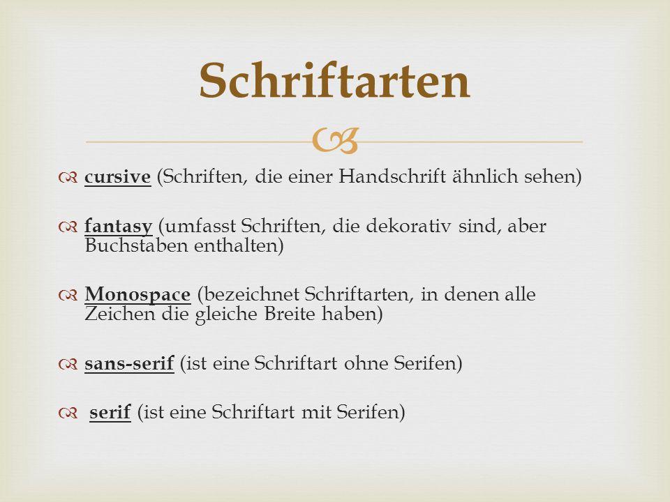   cursive (Schriften, die einer Handschrift ähnlich sehen)  fantasy (umfasst Schriften, die dekorativ sind, aber Buchstaben enthalten)  Monospace