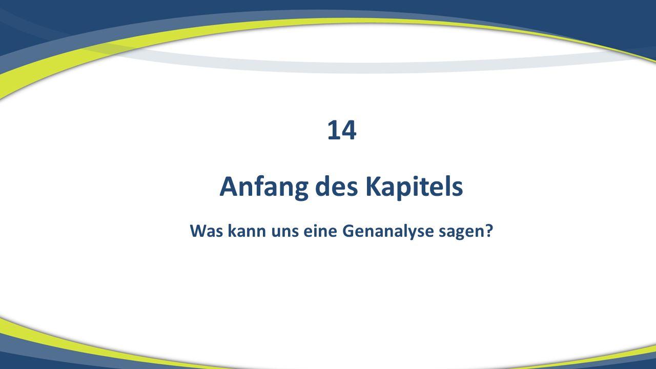Anfang des Kapitels Was kann uns eine Genanalyse sagen? 14