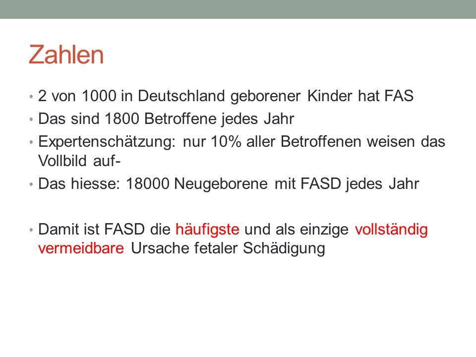 Zahlen 2 von 1000 in Deutschland geborener Kinder hat FAS Das sind 1800 Betroffene jedes Jahr Expertenschätzung: nur 10% aller Betroffenen weisen das