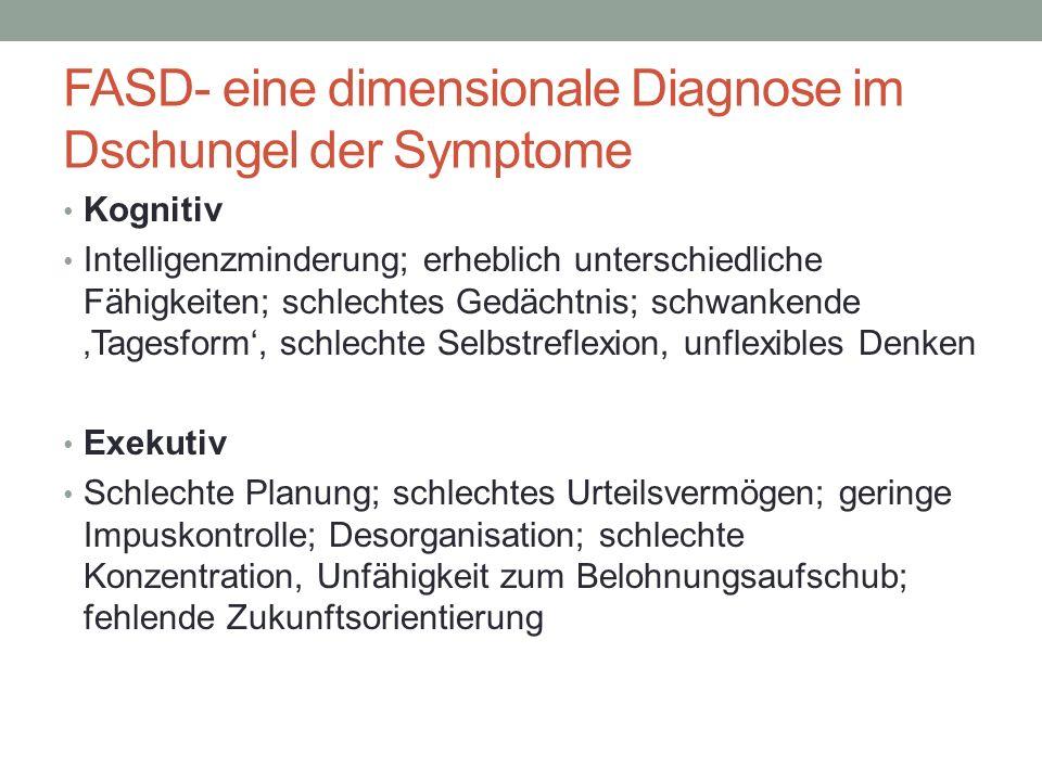 FASD- eine dimensionale Diagnose im Dschungel der Symptome Kognitiv Intelligenzminderung; erheblich unterschiedliche Fähigkeiten; schlechtes Gedächtni