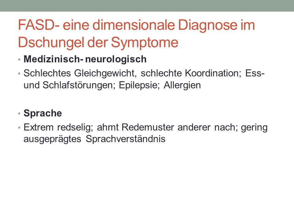 FASD- eine dimensionale Diagnose im Dschungel der Symptome Medizinisch- neurologisch Schlechtes Gleichgewicht, schlechte Koordination; Ess- und Schlaf