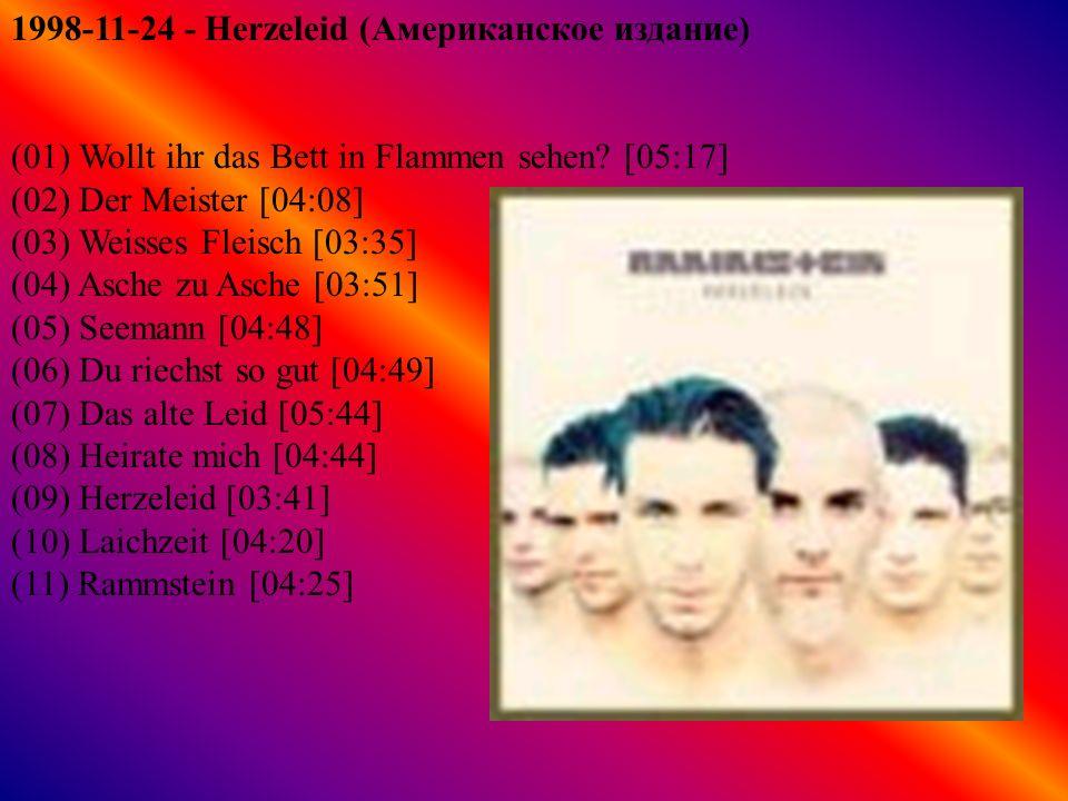 1999-08-31 - Live aus Berlin (01) Spiel mit mir [05:22] (02) Bestrafe mich [03:49] (03) Weisses Fleisch [04:45] (04) Sehnsucht [04:25] (05) Asche zu Asche [03:24] (06) Wilder Wein [05:17] (07) Heirate mich [06:26] (08) Du riechst so gut [05:24] (09) Du hast [04:27] (10) Bueck Dich [05:57] (11) Engel [05:57] (12) Rammstein [05:29] (13) Laichzeit [05:14] (14) Wollt ihr das Bett in Flammen sehen.