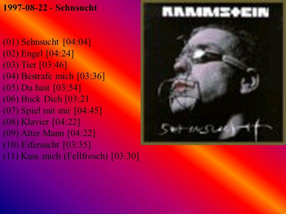 1998-04-09 - Sehnsucht (Включая Stripped) (01) Sehnsucht [04:04] (02) Engel [04:24] (03) Tier [03:46] (04) Bestrafe mich [03:36] (05) Du hast [03:54] (06) Buck Dich [03:21 (07) Spiel mit mir [04:45] (08) Klavier [04:22] (09) Alter Mann [04:22] (10) Eifersucht [03:35] (11) Kuss mich (Fellfrosch) [03:30] (12) Stripped [04:25]