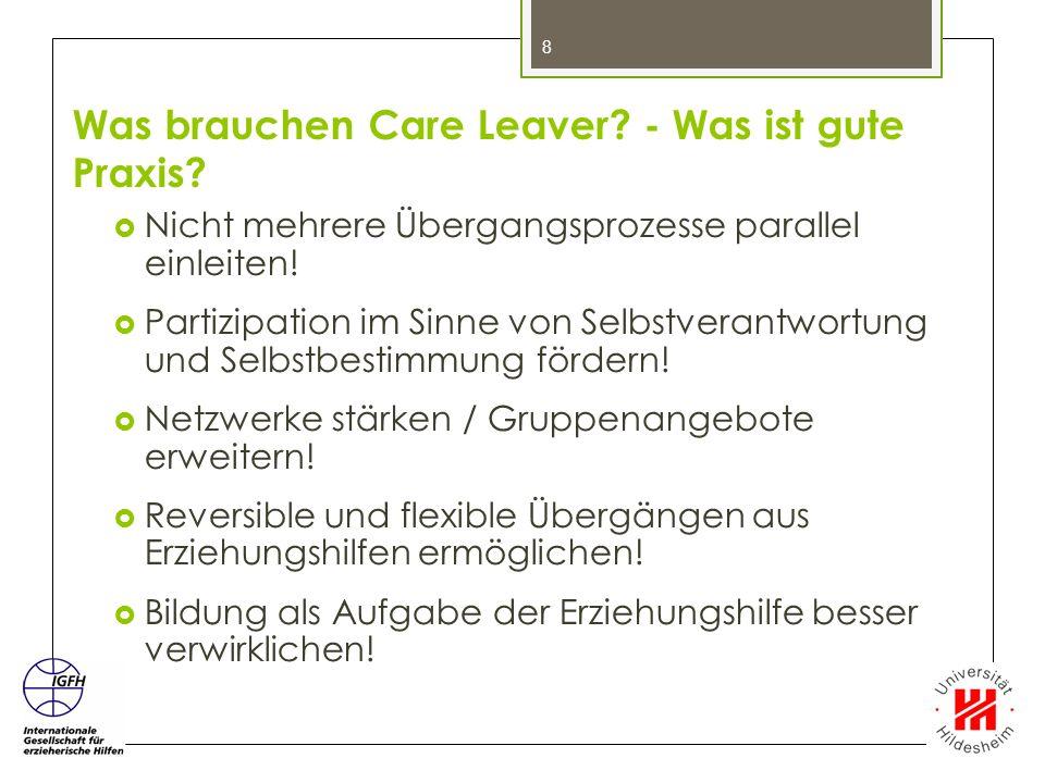 Was brauchen Care Leaver? - Was ist gute Praxis?  Nicht mehrere Übergangsprozesse parallel einleiten!  Partizipation im Sinne von Selbstverantwortun