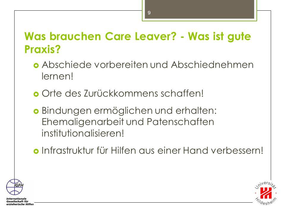 Was brauchen Care Leaver? - Was ist gute Praxis?  Abschiede vorbereiten und Abschiednehmen lernen!  Orte des Zurückkommens schaffen!  Bindungen erm