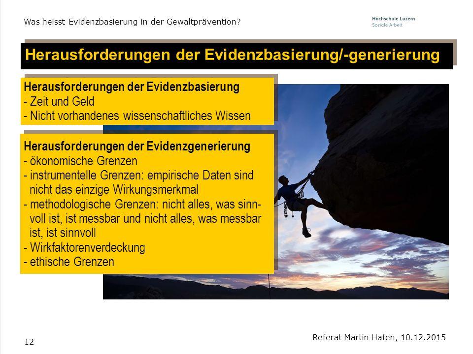 12 Herausforderungen der Evidenzbasierung/-generierung Referat Martin Hafen, 10.12.2015 Was heisst Evidenzbasierung in der Gewaltprävention? Herausfor