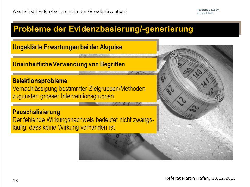 13 Probleme der Evidenzbasierung/-generierung Referat Martin Hafen, 10.12.2015 Was heisst Evidenzbasierung in der Gewaltprävention? Uneinheitliche Ver