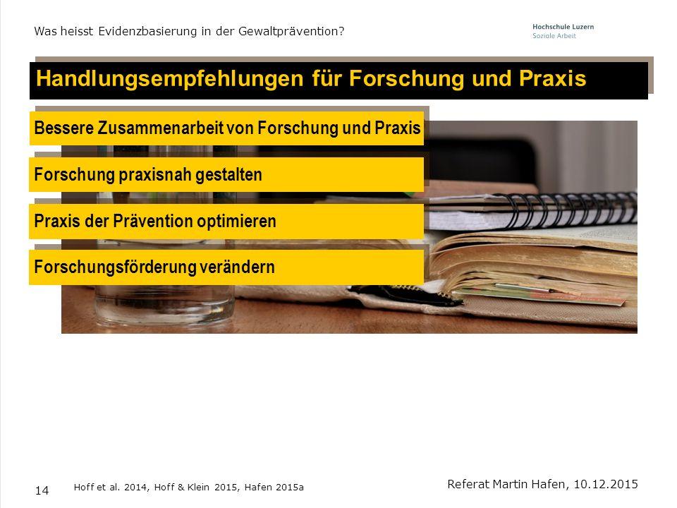 14 Handlungsempfehlungen für Forschung und Praxis Referat Martin Hafen, 10.12.2015 Was heisst Evidenzbasierung in der Gewaltprävention? Forschung prax