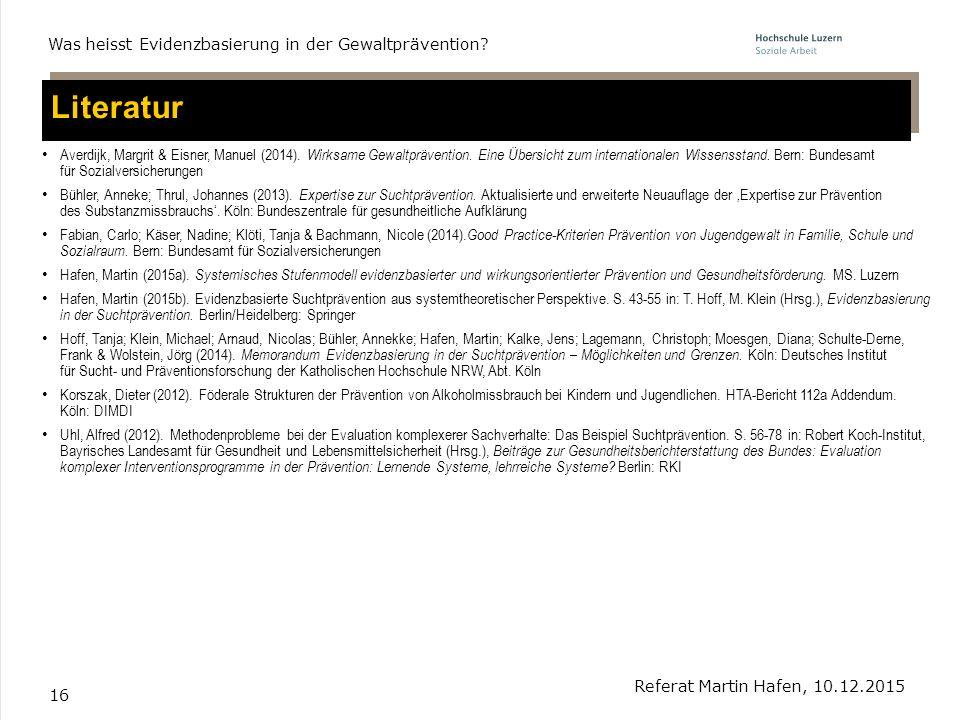 16 Literatur Averdijk, Margrit & Eisner, Manuel (2014). Wirksame Gewaltprävention. Eine Übersicht zum internationalen Wissensstand. Bern: Bundesamt fü