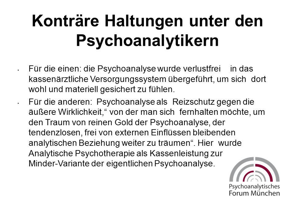 Konträre Haltungen unter den Psychoanalytikern Für die einen: die Psychoanalyse wurde verlustfrei in das kassenärztliche Versorgungssystem übergeführt, um sich dort wohl und materiell gesichert zu fühlen.