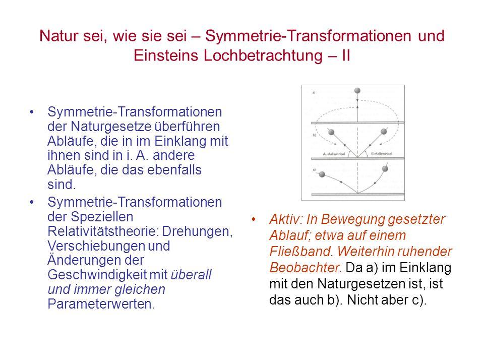 Natur sei, wie sie sei – Symmetrie-Transformationen und Einsteins Lochbetrachtung – II Symmetrie-Transformationen der Naturgesetze überführen Abläufe,