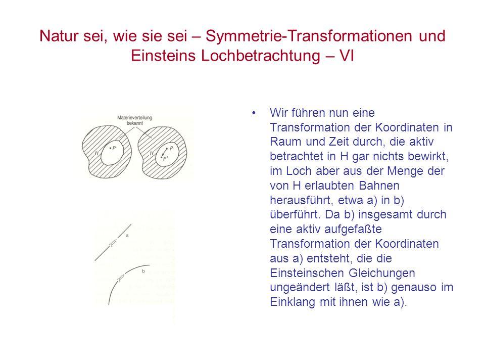 Natur sei, wie sie sei – Symmetrie-Transformationen und Einsteins Lochbetrachtung – VI Wir führen nun eine Transformation der Koordinaten in Raum und