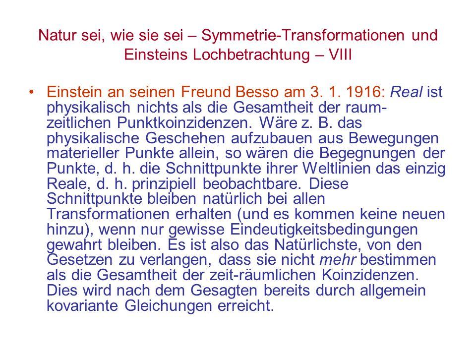 Natur sei, wie sie sei – Symmetrie-Transformationen und Einsteins Lochbetrachtung – VIII Einstein an seinen Freund Besso am 3. 1. 1916: Real ist physi