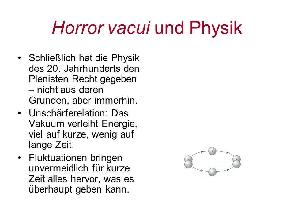 Horror vacui und Physik Schließlich hat die Physik des 20. Jahrhunderts den Plenisten Recht gegeben – nicht aus deren Gründen, aber immerhin. Unschärf