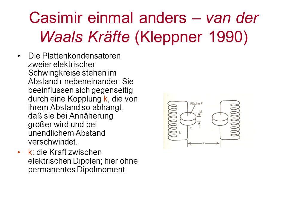 Casimir einmal anders – van der Waals Kräfte (Kleppner 1990) Die Plattenkondensatoren zweier elektrischer Schwingkreise stehen im Abstand r nebeneinan