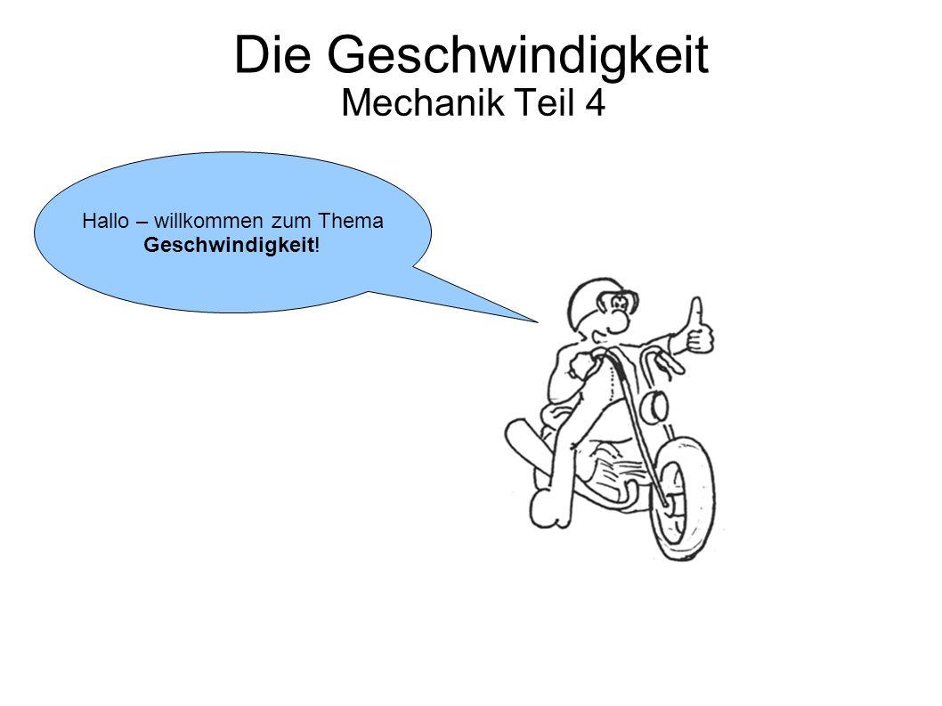 Die Geschwindigkeit Mechanik Teil 4 Hallo – willkommen zum Thema Geschwindigkeit!