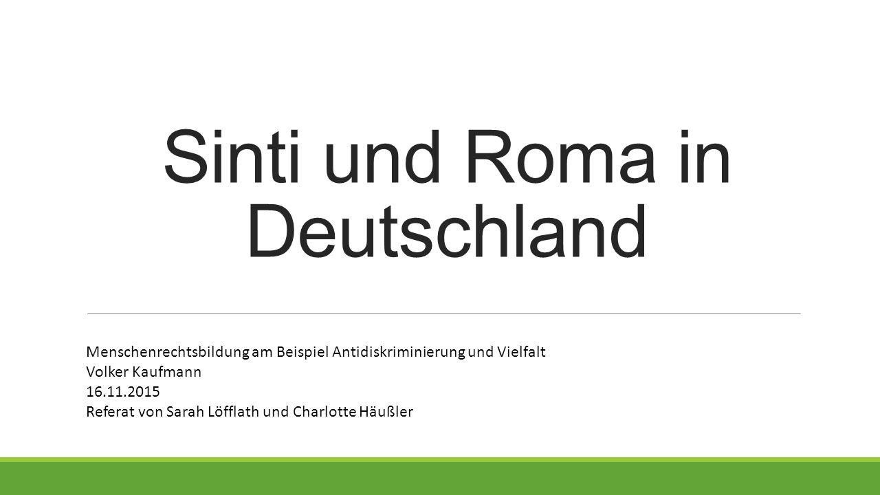 Sinti und Roma in Deutschland Menschenrechtsbildung am Beispiel Antidiskriminierung und Vielfalt Volker Kaufmann 16.11.2015 Referat von Sarah Löfflath