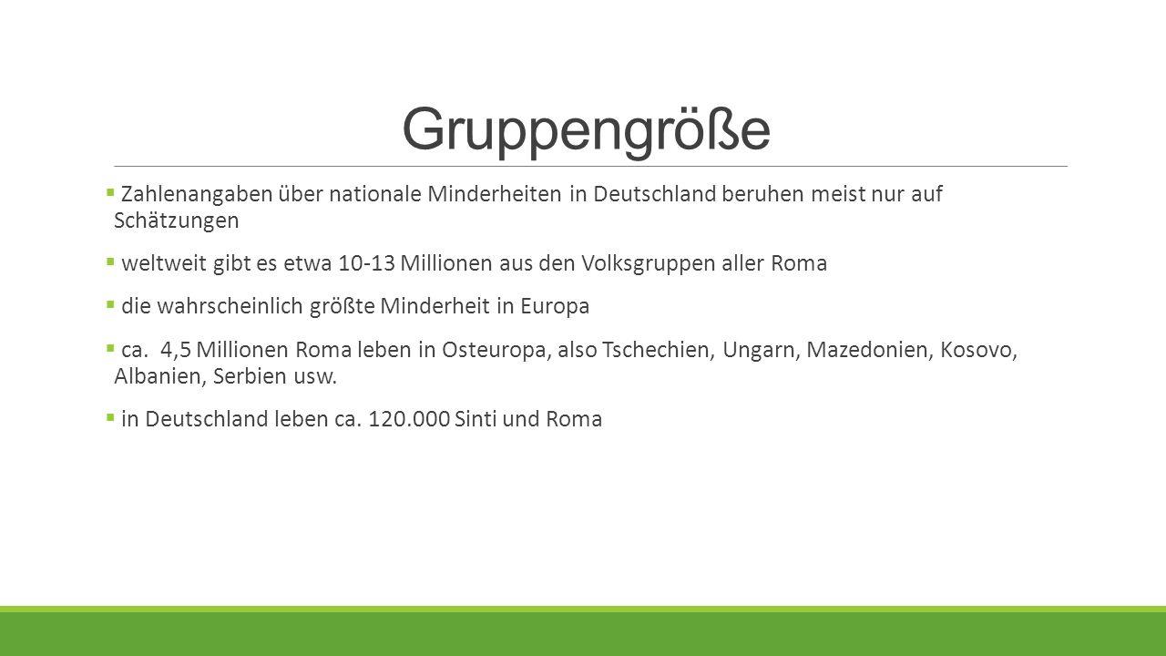 Gruppengröße  Zahlenangaben über nationale Minderheiten in Deutschland beruhen meist nur auf Schätzungen  weltweit gibt es etwa 10-13 Millionen aus