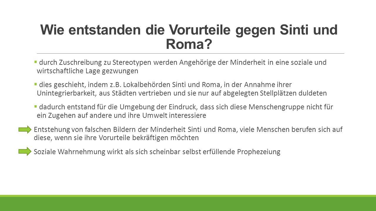 Wie entstanden die Vorurteile gegen Sinti und Roma?  durch Zuschreibung zu Stereotypen werden Angehörige der Minderheit in eine soziale und wirtschaf