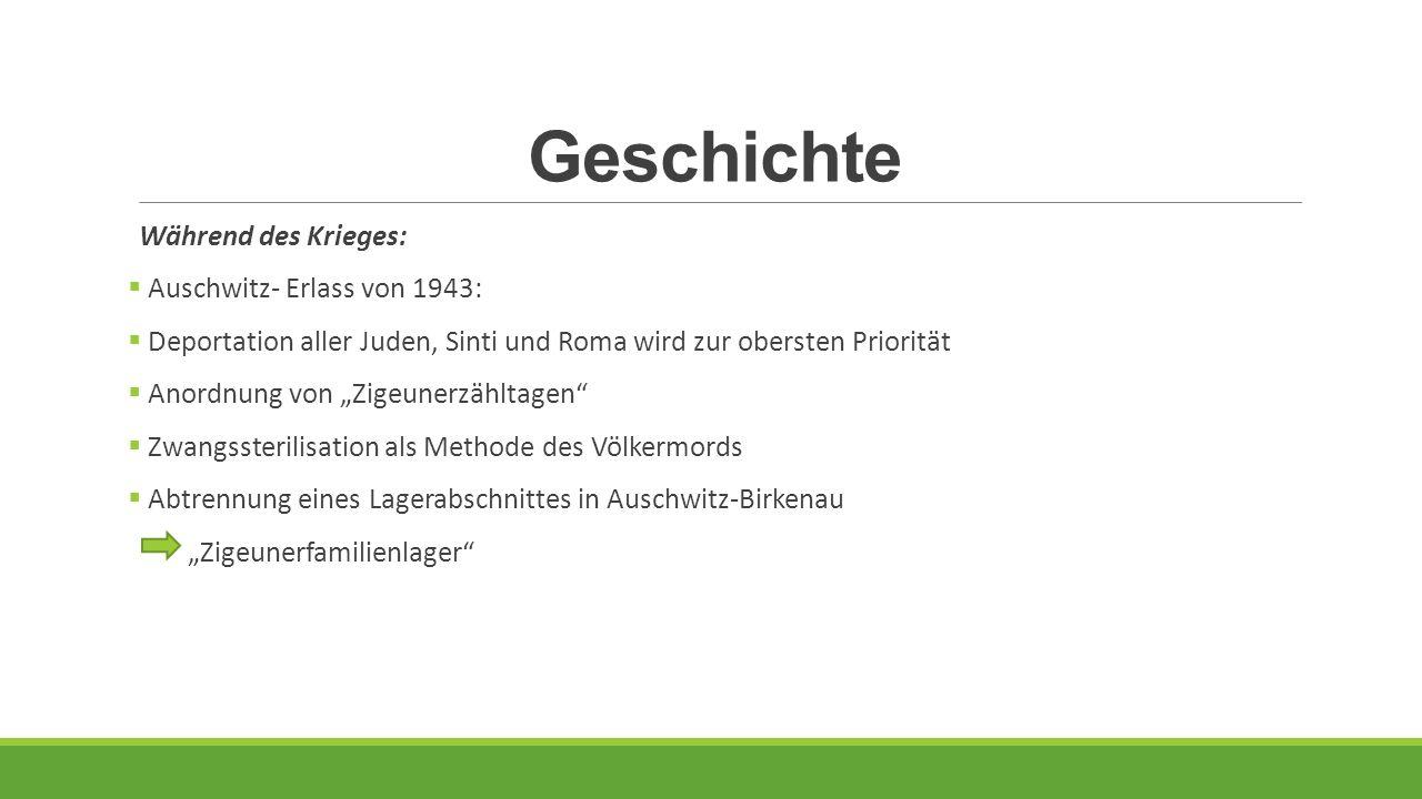 """Geschichte Während des Krieges:  Auschwitz- Erlass von 1943:  Deportation aller Juden, Sinti und Roma wird zur obersten Priorität  Anordnung von """"Z"""