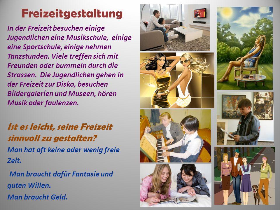 Freizeitgestaltung In der Freizeit besuchen einige Jugendlichen eine Musikschule, einige eine Sportschule, einige nehmen Tanzstunden.