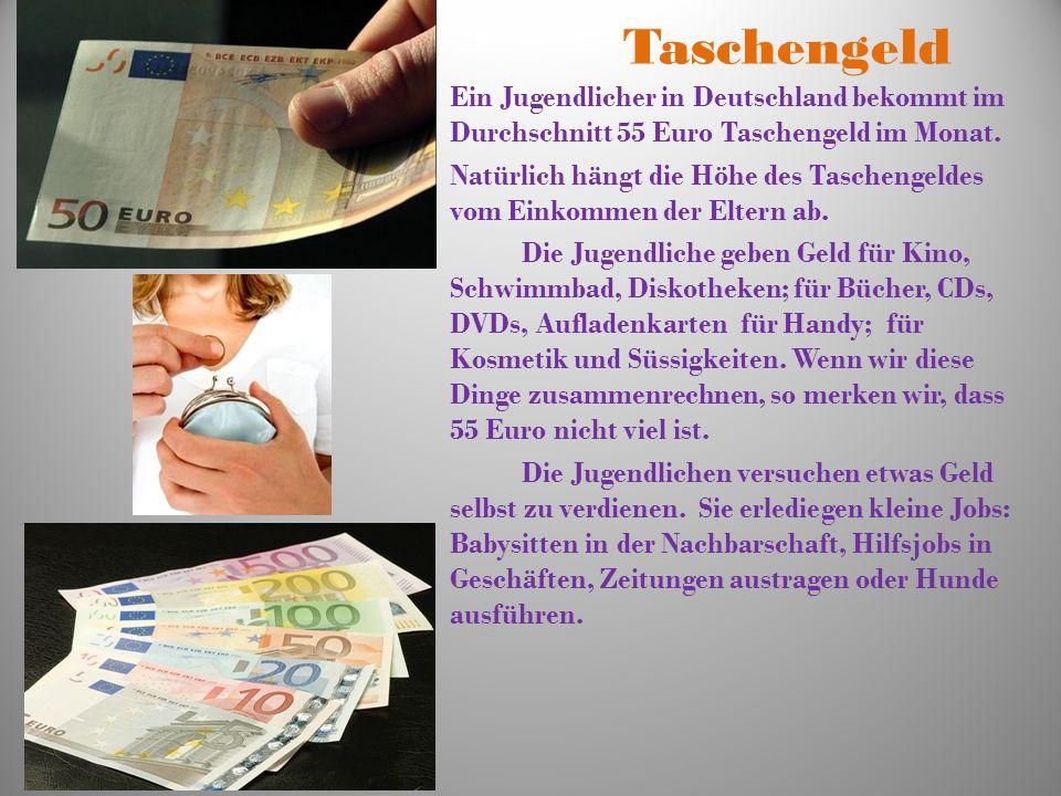 Taschengeld Ein Jugendlicher in Deutschland bekommt im Durchschnitt 55 Euro Taschengeld im Monat.