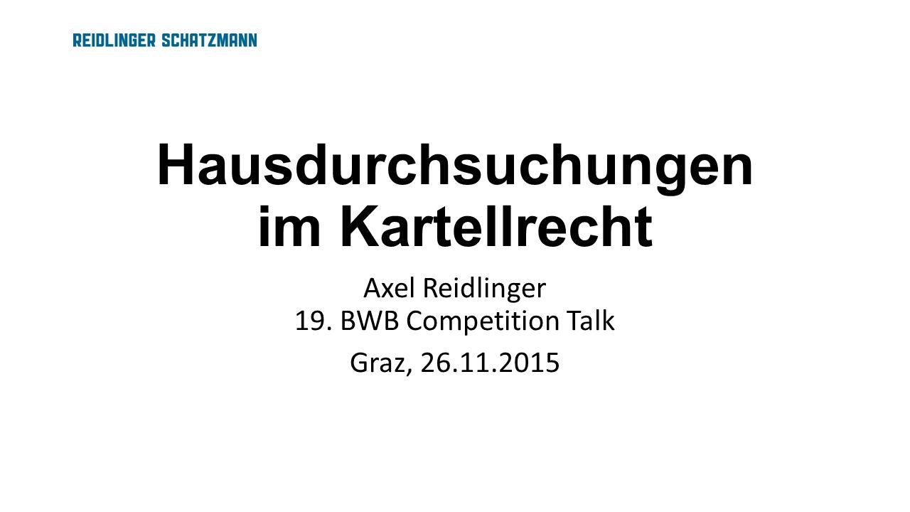 Hausdurchsuchungen im Kartellrecht Axel Reidlinger 19. BWB Competition Talk Graz, 26.11.2015