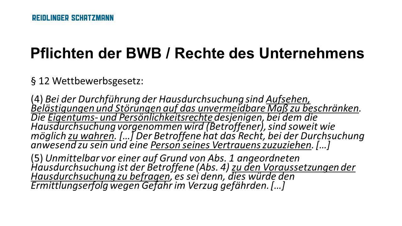 Pflichten der BWB / Rechte des Unternehmens § 12 Wettbewerbsgesetz: (4) Bei der Durchführung der Hausdurchsuchung sind Aufsehen, Belästigungen und Stö