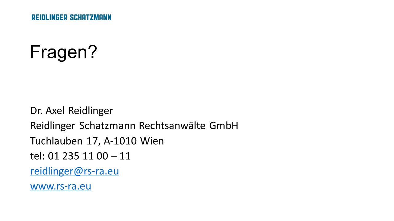 Fragen? Dr. Axel Reidlinger Reidlinger Schatzmann Rechtsanwälte GmbH Tuchlauben 17, A-1010 Wien tel: 01 235 11 00 – 11 reidlinger@rs-ra.eu www.rs-ra.e