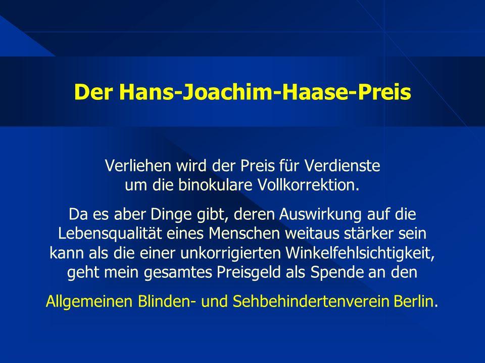 Der Hans-Joachim-Haase-Preis Verliehen wird der Preis für Verdienste um die binokulare Vollkorrektion. Da es aber Dinge gibt, deren Auswirkung auf die