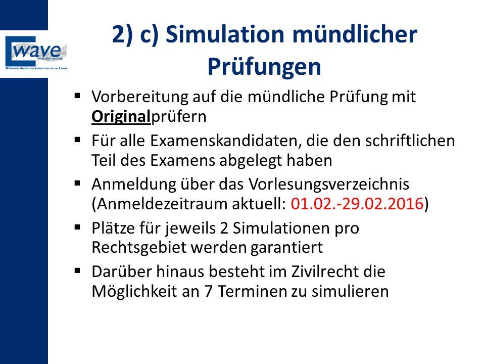 2) c) Simulation mündlicher Prüfungen  Vorbereitung auf die mündliche Prüfung mit Originalprüfern  Für alle Examenskandidaten, die den schriftlichen
