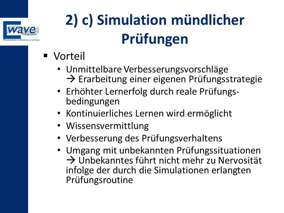 2) c) Simulation mündlicher Prüfungen  Vorteil Unmittelbare Verbesserungsvorschläge  Erarbeitung einer eigenen Prüfungsstrategie Erhöhter Lernerfolg