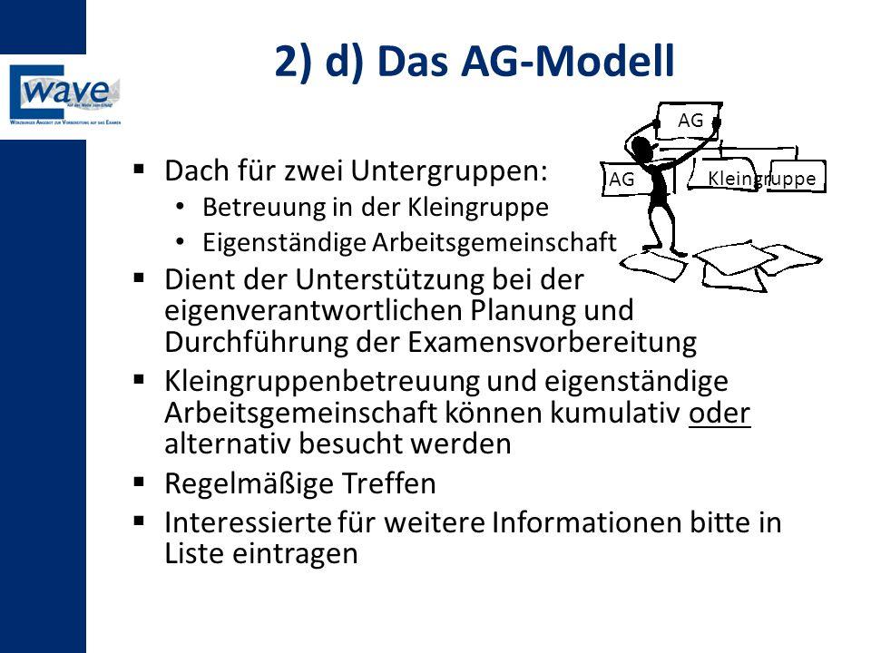 2) d) Das AG-Modell  Dach für zwei Untergruppen: Betreuung in der Kleingruppe Eigenständige Arbeitsgemeinschaft  Dient der Unterstützung bei der eig